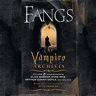 Fangs     The Vampire Archives, Volume 2              By:                                                                                                                                 Otto Penzler (editor),                                                                                        Kim Newman (foreword),                                                                                        Clive Barker,                   and others                          Narrated by:                                                                                                                                 Scott Brick,                                                                                        Bob Walter,                                                                                        Stephen Hoye,                   and others                 Length: 18 hrs and 26 mins     12 ratings     Overall 3.7