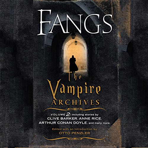 Fangs     The Vampire Archives, Volume 2              By:                                                                                                                                 Otto Penzler (editor),                                                                                        Kim Newman (foreword),                                                                                        Clive Barker,                   and others                          Narrated by:                                                                                                                                 Scott Brick,                                                                                        Bob Walter,                                                                                        Stephen Hoye,                   and others                 Length: 18 hrs and 26 mins     Not rated yet     Overall 0.0