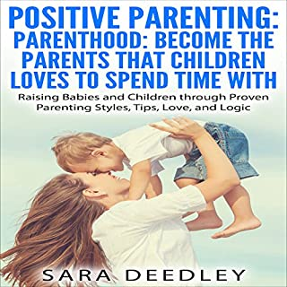 Positive Parenting: Parenthood: Become the Parents that Children Love to Spend Time With     Raising Babies and Children Through Proven Parenting Styles, Tips, Love, and Logic              By:                                                                                                                                 Sara Deedley                               Narrated by:                                                                                                                                 Anne M. Valliere                      Length: 53 mins     44 ratings     Overall 2.9
