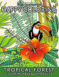 Happy Coloring 5: Tropical Forest - Coloring Pages for Adults (Volume 5)