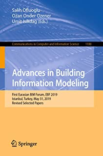 Advances in Building Information Modeling: First Eurasian BIM Forum, EBF 2019, Istanbul, Turkey, May 31, 2019, Revised Sel...