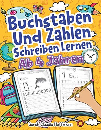Buchstaben Und Zahlen Schreiben Lernen Ab 4 Jahren: Erste Groß- Und Kleinbuchstaben Von A Bis Z Mit Zahlen Von 0 Bis 20 Üben. Ideal Für Vor- Und Grundschulkinder!
