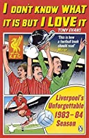I Don't Know What It Is But I Love It: Liverpool's Unforgettable 1983-84 Season by Tony Evans(2015-04-02)