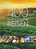 400 kulinarische Reisen, die Sie nie vergessen werden: Von der Auvergne bis zum Zuckerhut. Vorw. v. Tim...