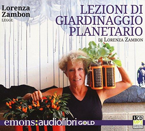 Lezioni di giardinaggio planetario letto da Lorenza Zambon. Audiolibro. CD Audio formato MP3