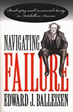 Navigating Failure: Bankruptcy and Commercial Society in Antebellum America (The Luther H. Hodges Jr. and Luther H. Hodges Sr. Series on Business, Entrepreneurship, and Public Policy)