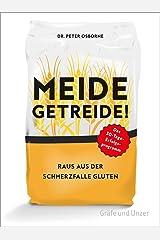 Meide Getreide!: Raus aus der Schmerzfalle Gluten. Das 30-Tage-Erfolgsprogramm Copertina flessibile
