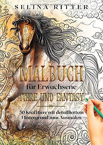 Malbuch für Erwachsene - Tiere und Fantasy: 50 Krafttiere mit detailliertem Hintergrund zum Ausmalen - Für Entspannung, Kreativität und eine magische Zeit