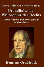 Grundlinien der Philosophie des Rechts (Großdruck): Naturrecht und Staatswissenschaft im Grundrisse (German Edition)