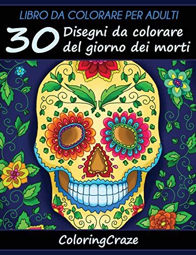 Libro da Colorare per Adulti: 30 Disegni da colorare del giorno dei morti, Serie di Libri da Colorare per Adulti da ColoringCraze: Volume 1