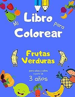 Mi Libro para Colorear Frutas Verduras para niñas y niños a partir de 3 años: Libro de actividades para niños para aprende...