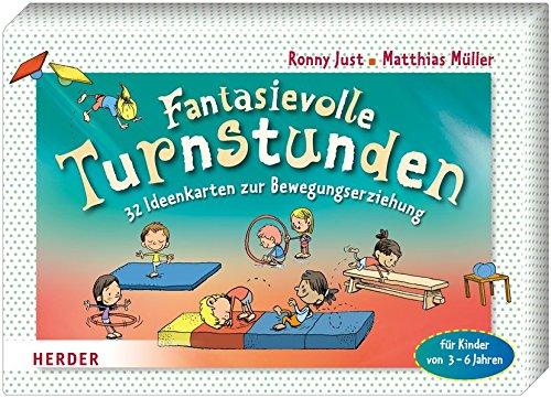 Fantasievolle Turnstunden: 32 Ideenkarten zur Bewegungserziehung für Kinder von 3 - 6 Jahren: 32 Ideenkarten zur Bewegungserziehung fr Kinder von 3 - 6 Jahren
