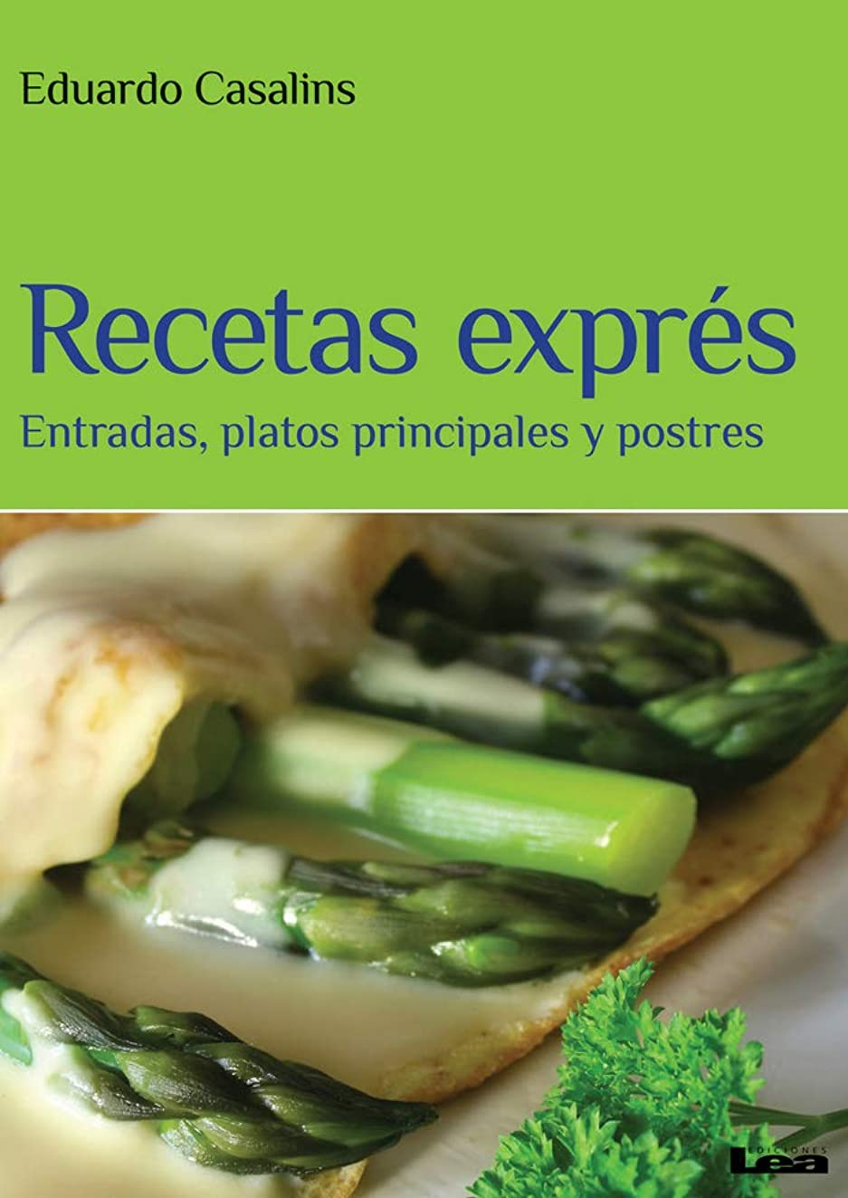 Recetas exprés: entradas, platos principales y postres (Spanish Edition)