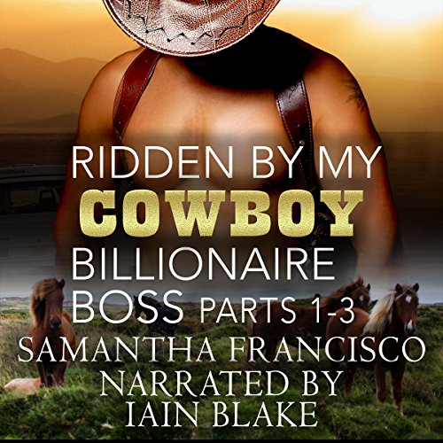 Ridden by My Cowboy Billionaire Boss, Parts 1-3 audiobook cover art