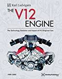 The V12 Engine - The Technology, Evolution and Impact of V12-Engined Cars: 1909-2005