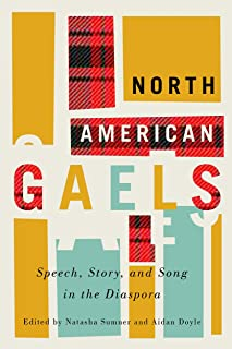 North American Gaels: Speech, Story, and Song in the Diaspora