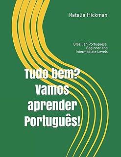 Tudo bem? Vamos aprender Português!: Brazilian Portuguese - Beginner and Intermediate Levels (Portuguese Edition)