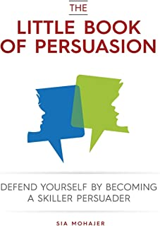 The Little Book of Persuasion: Defend Yourself by Becoming a Skilled Persuader