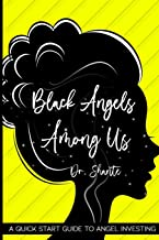 Black Angels Among Us: A Quick Start Guide to Angel Investing