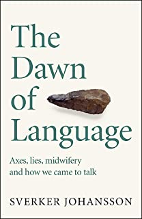 The Dawn of Language: The story of how we came to talk