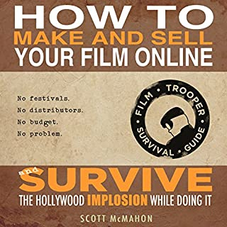 How to Make and Sell Your Film Online and Survive the Hollywood Implosion While Doing It cover art