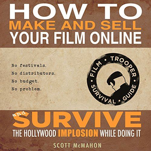 How to Make and Sell Your Film Online and Survive the Hollywood Implosion While Doing It audiobook cover art