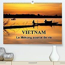 Vietnam Le Mékong source de vie(Premium, hochwertiger DIN A2 Wandkalender 2020, Kunstdruck in Hochglanz): Le Vietnam est traversé par le fleuve ... 14 Pages ) (CALVENDO Places) (French Edition)
