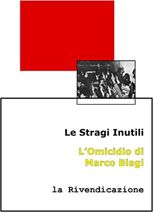 Le Stragi Inutili. L'Omicidio di Marco Biagi: la Rivendicazione