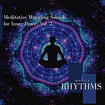 Meditative Mangling Sounds For Inner Peace, Vol. 2