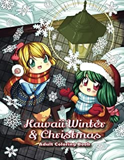 Kawaii Winter & Christmas Adult Coloring Book: A Winter Coloring Book for Adults and Kids: Kawaii Characters, Chibi Angels, Winter Scenes and Christmas Activities