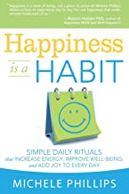 Happiness is a Habit: Simple Daily Rituals that Increase Energy, Improve Energy, Improve Well Being, and Add Joy to Every Day