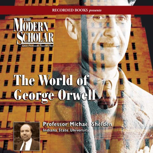 The Modern Scholar: World of George Orwell audiobook cover art