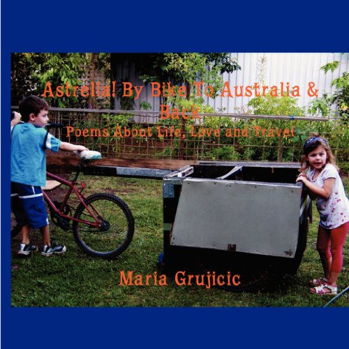 Astrella! By Bike To Australia & Back: Poems About Life, Love and Travel (English Edition)