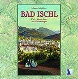 Bad Ischl - K. u. k. Sehnsuchtsort im Salzkammergut