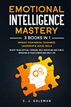 Emotional Intelligence Mastery: 3 Books in 1: Improve Your Mental Toughness, Leadership & Social Skills. Boost your Critic...
