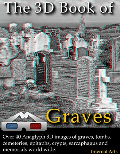 The 3D Book of graves. Over 40 Anaglyph 3D images of graves, tombs, cemeteries, epitaphs, crypts, sarcaphagus and memorials world wide. (English Edition)