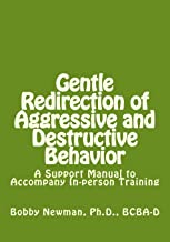 Gentle Redirection of Aggressive and Destructive Behavior: A Support Manual to Accompany In-person Training