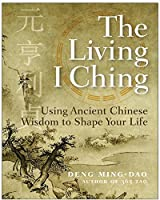 The Living I Ching: Using Ancient Chinese Wisdom to Shape Your Life by Ming-Dao Deng(2006-04-11)