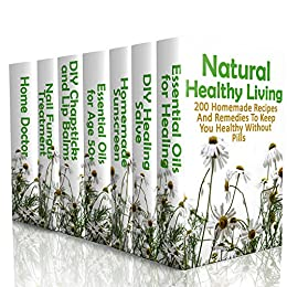 Natural Healthy Living: 200 Homemade Recipes And Remedies To Keep You Healthy Without Pills: (Natural Skin Care, Organic Skin Care, Alternative Medicine) by [Harry  Abraham, Julianne  Lax, Annabelle  Lois, Julianne  Lukas, Nathan R.  Davis]
