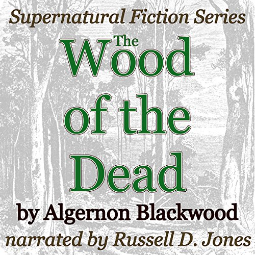 The Wood of the Dead     Supernatural Fiction Series              De :                                                                                                                                 Algernon Blackwood                               Lu par :                                                                                                                                 Russell D. Jones                      Durée : 37 min     Pas de notations     Global 0,0