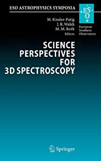 Science Perspectives for 3D Spectroscopy: Proceedings of the ESO Workshop held in Garching, Germany, 10-14 October 2005 (ESO Astrophysics Symposia)