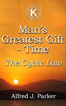 Man's Greatest Gift - Time: The Cyclic Law (Introduction to Kabalarian Philosophy Book 2)