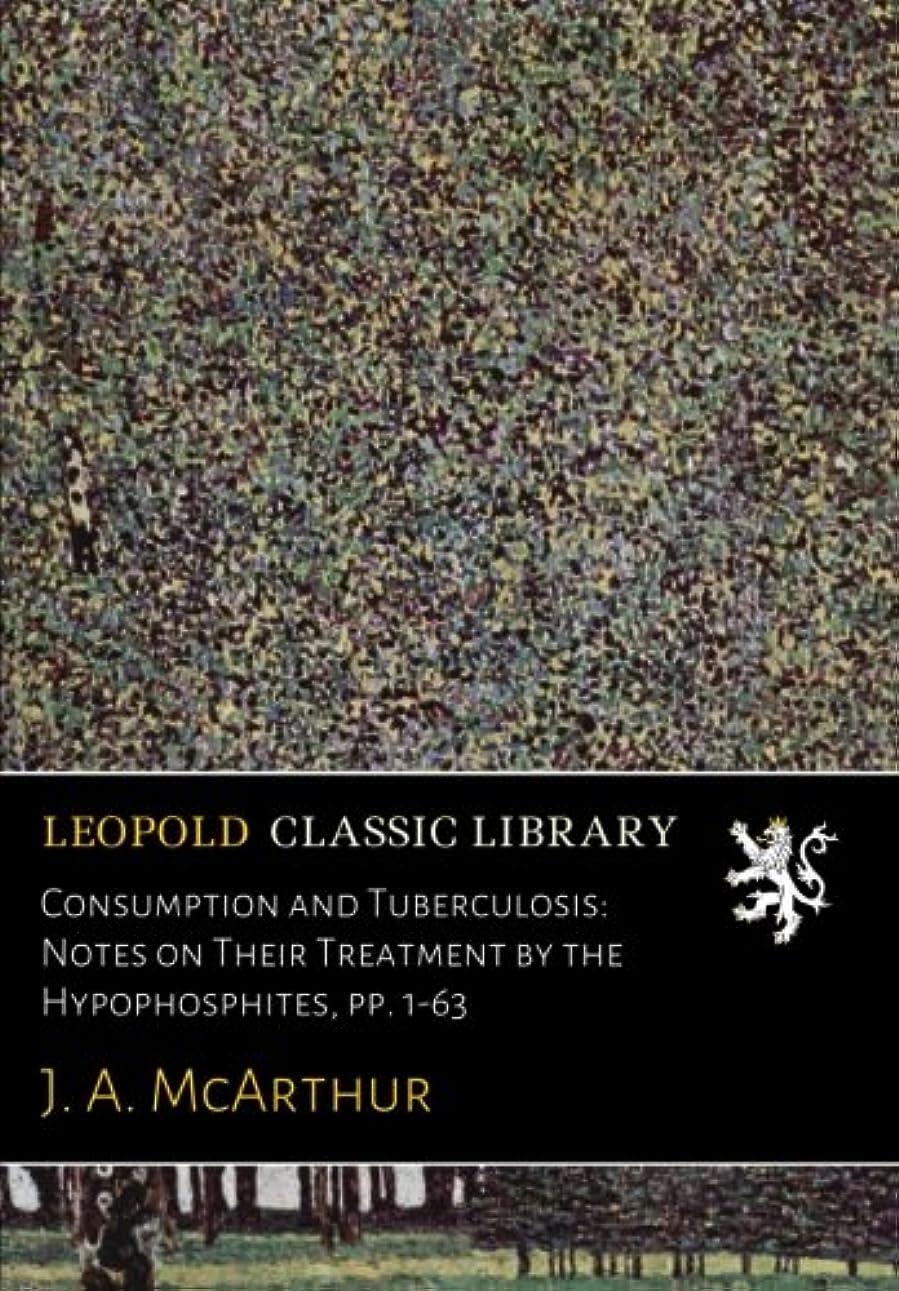 廃止する仮定、想定。推測弁護人Consumption and Tuberculosis: Notes on Their Treatment by the Hypophosphites, pp. 1-63