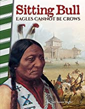 Sitting Bull: Eagles Cannot Be Crows - Social Studies Book for Kids - Great for School Projects and Book Reports (Primary Source Readers)