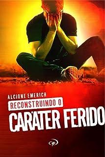 Reconstruindo o caráter ferido (Portuguese Edition)