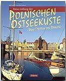 Reise entlang der POLNISCHEN OSTSEEKÜSTE - Von STETTIN bis DANZIG - Ein Bildband mit über 170 Bildern - STÜRTZ Verlag (Reise durch ...)