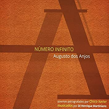 Número Infinito: Poemas de Augusto Dos Anjos Psicografados por Chico Xavier e Musicados por Zé Henrique Martiniano