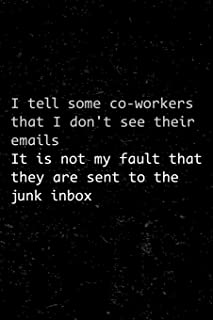 I Tell Some Co-workers That I Don't See Their Emails It Is Not My Fault That They Are Sent To The Junk Inbox: Funny Quote ...