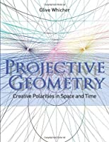 Projective Geometry: Creative Polarities in Space and Time by Olive Whicher(2013-07-15)