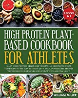 High Protein Plant-Based Cookbook for Athletes: Many High-Protein Vegan and Vegetarian Recipes to Boost your Body to the TOP! The Best 220+ Green and Healthy Recipes to Perform your Muscles and Sculpt your Abs stay LIGHT!